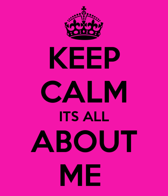 keep-calm-its-all-about-me-3
